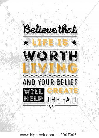 Vector Typography Poster Design Concept On Grunge Background. Believe That Life Is Worth Living And