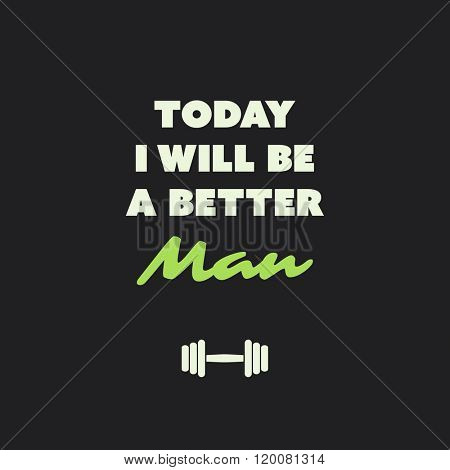 Today I Will Be A Better Man. - Inspirational Quote, Slogan, Saying on an Abstract Black Background