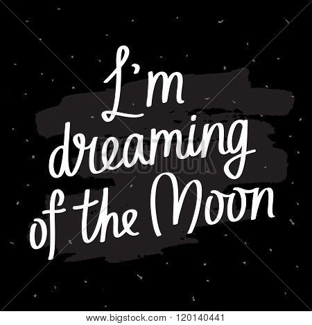 I Am Dreaming Of The Moon.