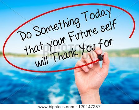 Man Hand Writing Do Something Today That Your Future Self Will Thank You For With Black Marker On Vi