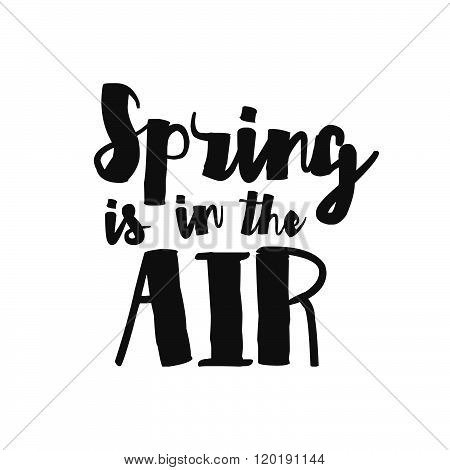 Spring Is In The Air - Vector Inspirational Quote. Hand Lettering, Typographic Element For Your Desi