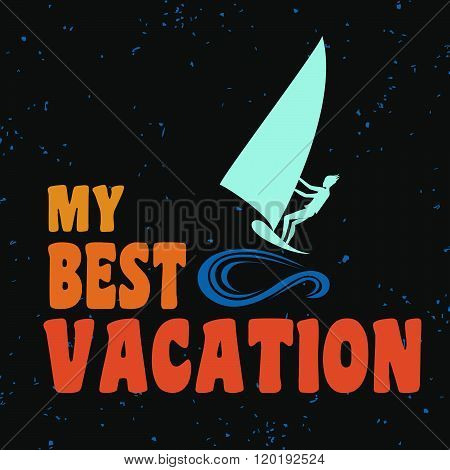 Creative vintage poster with windsurfing. My best vacation.