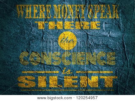 Motivation quote. There money speak the conscience is silent.
