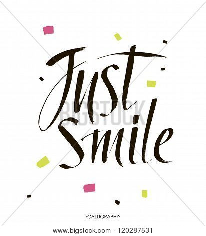 Just smile.Hand drawn vector calligraphic sign Inspirational quote art. Vector lettering illustratio