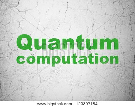 Science concept: Quantum Computation on wall background