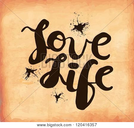 Retro Poster On The Old Worn Out Paper With The Phrase Of Love Of Life.  Vector
