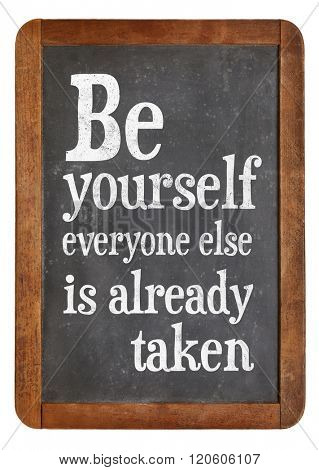 Be yourself, every one else is already taken - reminder on a vintage slate blackboard