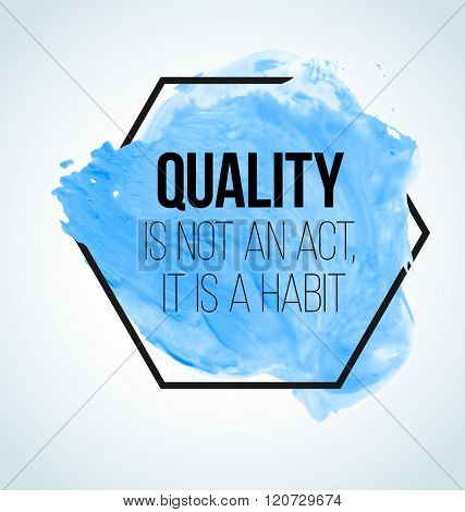Modern inspirational quote on watercolor background - quality is not an act, it is a habit