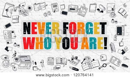 Never Forget Who You are Concept. Multicolor on White Brickwall.