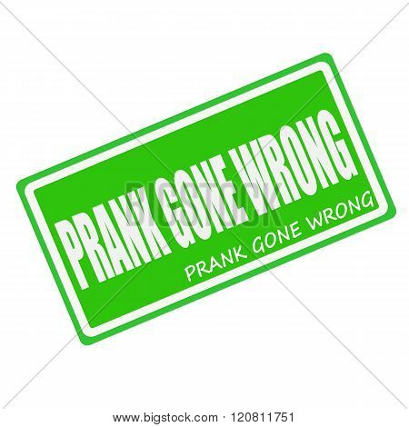 PRANK GONE WRONG white stamp text on green