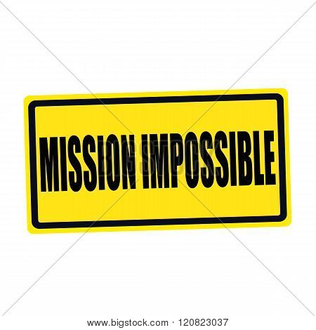 Mission impossible black stamp text on yellow