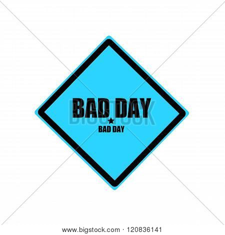 Bad Day Black Stamp Text On Blue Background