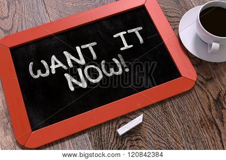 Want it Now Handwritten on Chalkboard.