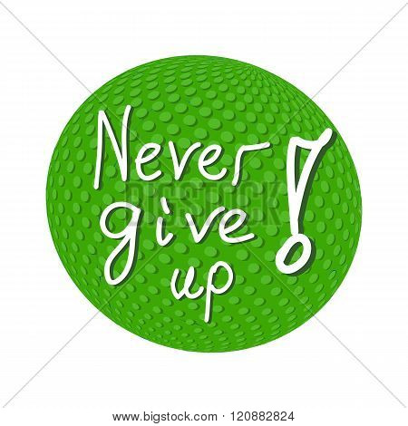 Inspirational quote Never Give Up on green Earth. Hand written letters. Vector illustration