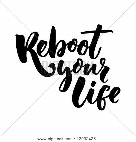 Reboot your life. Inspirational quote for motivational posters, cards and t-shirts. Black brush lett