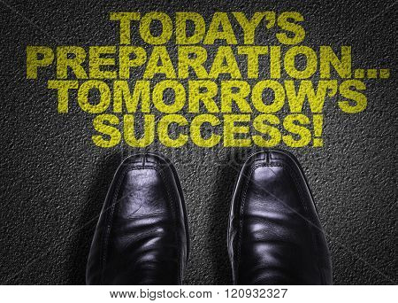Top View of Business Shoes on the floor with the text: Today's Preparation... Tomorrow's Success!