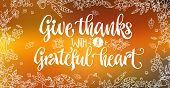 Give Thanks With A Grateful Heart - Quote. Thanksgiving Dinner Theme Hand Drawn Lettering Phrase. Ve poster