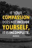 If Your Compassion Dose Not Include Yourself It Is Incomeplete - Buddha poster