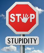 stock photo of goofy  - stop stupidity no naivety brainless stupidly unprofessional foolhardy dumb mistake - JPG