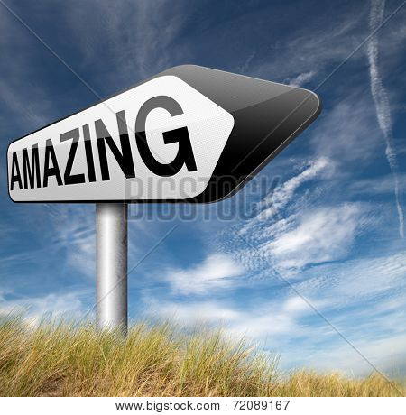 amazing and excellent mind blowing concept. Road sign  indicating something fantastic. Wow factor.