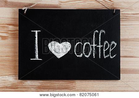 I love coffee written on chalkboard