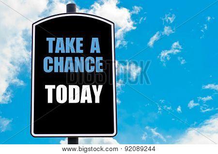 Take A Chance Today