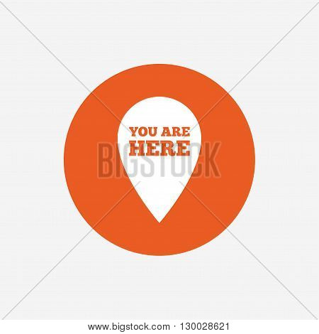 You are here sign icon. Info map pointer with your location. Orange circle button with icon. Vector