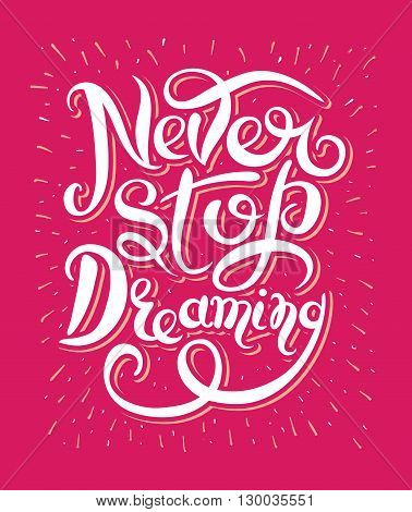Never stop dreaming Inspirational text motivational poster on red background, hand lettering positive quote, vector illustration