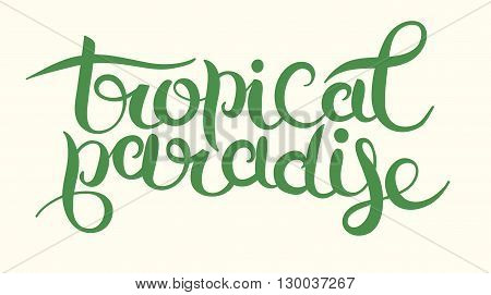 hand-written typography calligraphic brush lettering tropical paradise inscription, vector illustration