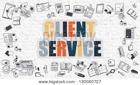 Multicolor Concept - Client Service - on White Brick Wall with Doodle Icons Around. Modern Illustration with Doodle Design Style.