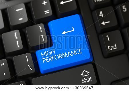 High Performance Written on a Large Blue Key of a Black Keyboard. High Performance Concept: PC Keyboard with High Performance on Blue Enter Key Background, Selected Focus. 3D Illustration.