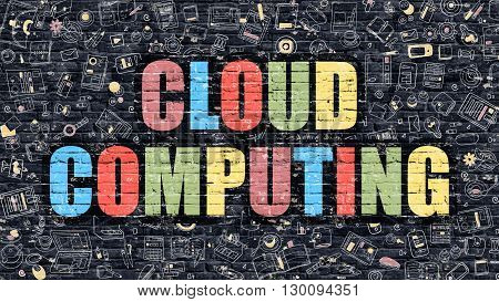 Cloud Computing - Multicolor Concept on Dark Brick Wall Background with Doodle Icons Around. Modern Illustration with Elements of Doodle Style. Cloud Computing on Dark Wall.