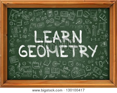 Learn Geometry - Handwritten Inscription on Green Chalkboard with Doodle Icons Around. Modern Style with Doodle Design Icons. Learn Geometry on Background of  Green Chalkboard with Wood Border.