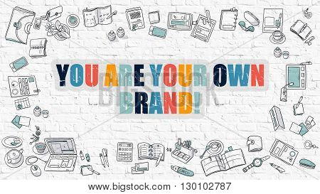 You are Your Own Brand. Multicolor Inscription on White Brick Wall with Doodle Icons Around. Modern Style Illustration with Doodle Design Icons. You are Your Own Brand on White Brickwall Background.