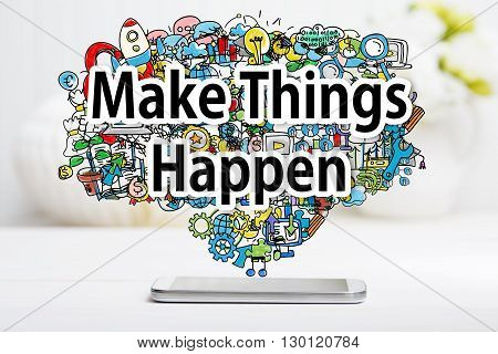 Make Things Happen Concept With Smartphone