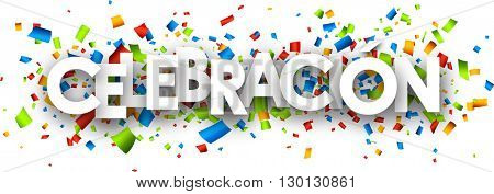 Celebration paper banner with color confetti, Spanish. Vector illustration.