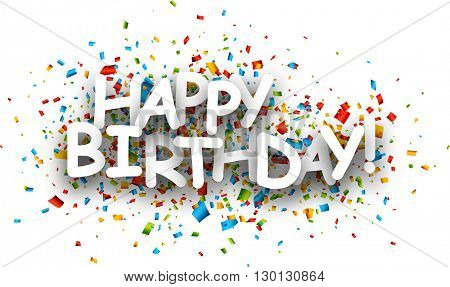Happy birthday paper banner with color confetti. Vector illustration.