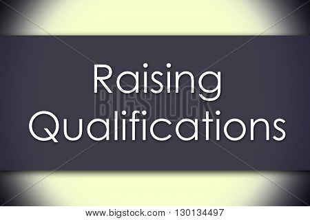 Raising Qualifications - Business Concept With Text