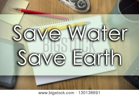 Save Water Save Earth -  Business Concept With Text