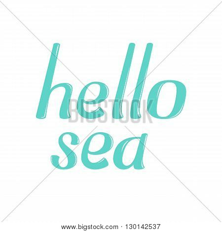 Hello sea vector lettering. Hello sea lettering isolated on white background. Hello sea text vector illustration. Hello sea word and flowers. Season greeting poster
