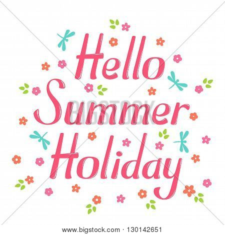 Hello summer holiday vector lettering. Hello summer holiday lettering isolated on white background. Hello summer holiday text vector illustration. Hello summer holiday word and flowers.