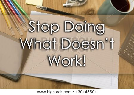 Stop Doing What Doesn't Work! - Business Concept With Text