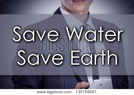 Save Water Save Earth - Young Businessman With Text - Business Concept