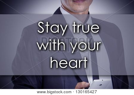 Stay True With Your Heart - Young Businessman With Text - Business Concept