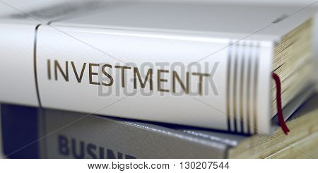Investment - Leather-bound Book in the Stack. Closeup. Investment Concept. Book Title. Book Title on the Spine - Investment. Closeup View. Stack of Books. Toned Image. 3D Rendering.