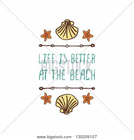 Hand-sketched summer element with shell and starfish on white background. Text - Life is better at the beach