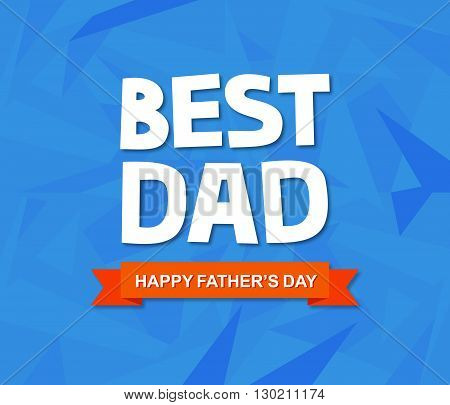 Father's day greeting card with custom typography and geometric background. Best Dad.