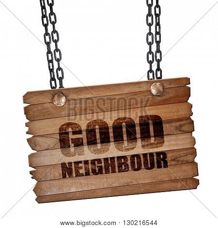 good neighbour, 3D rendering, wooden board on a grunge chain