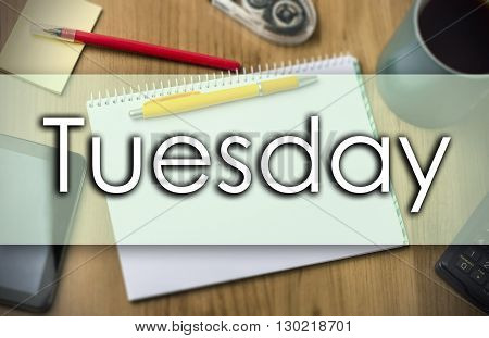 Tuesday -  Business Concept With Text