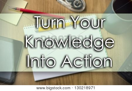 Turn Your Knowledge Into Action -  Business Concept With Text